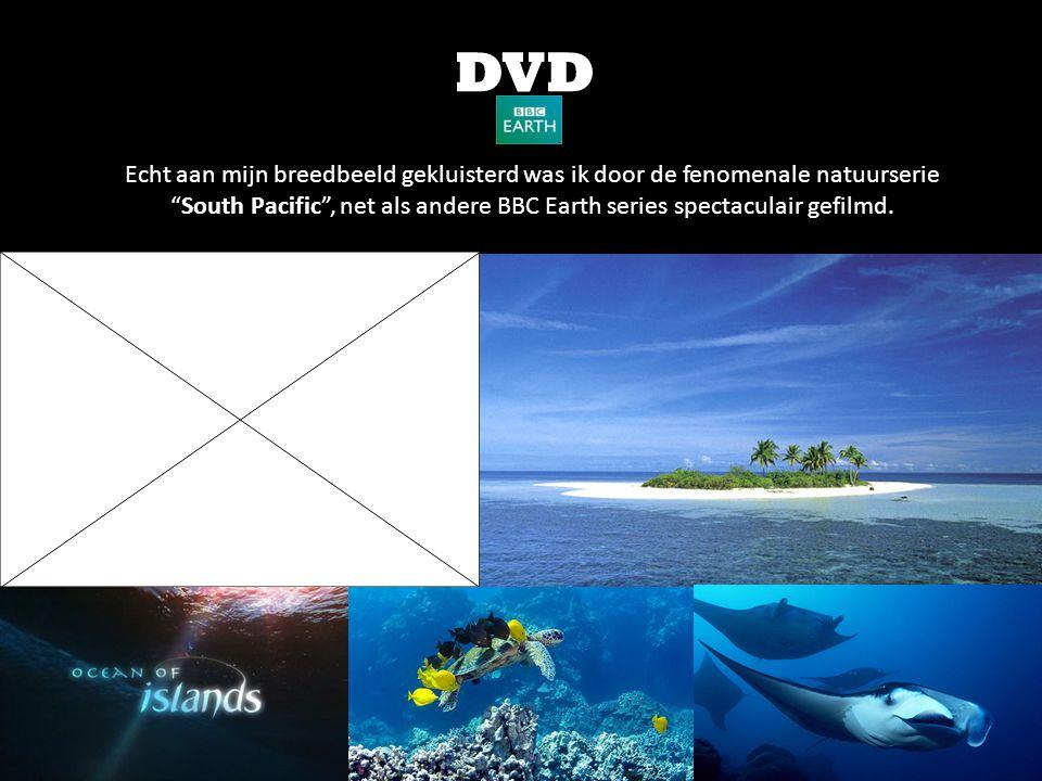DVD Echt aan mijn breedbeeld gekluisterd was ik door de fenomenale natuurserie South Pacific , net als andere BBC Earth series spectaculair gefilmd.