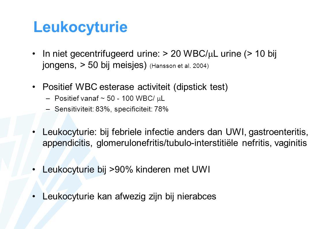 Leukocyturie In niet gecentrifugeerd urine: > 20 WBC/L urine (> 10 bij jongens, > 50 bij meisjes) (Hansson et al. 2004)