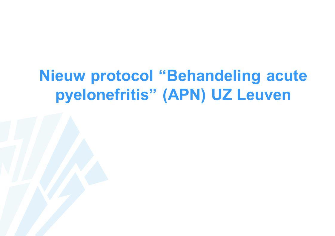 Nieuw protocol Behandeling acute pyelonefritis (APN) UZ Leuven