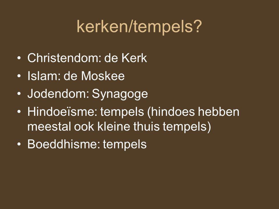 kerken/tempels Christendom: de Kerk Islam: de Moskee