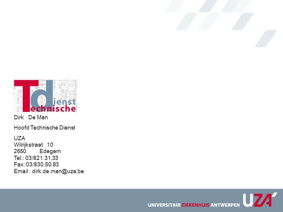 Dirk De Man Hoofd Technische Dienst. UZA. Wilrijkstraat 10. Edegem. Tel.: 03/821.31.33. Fax: 03/830.50.83.