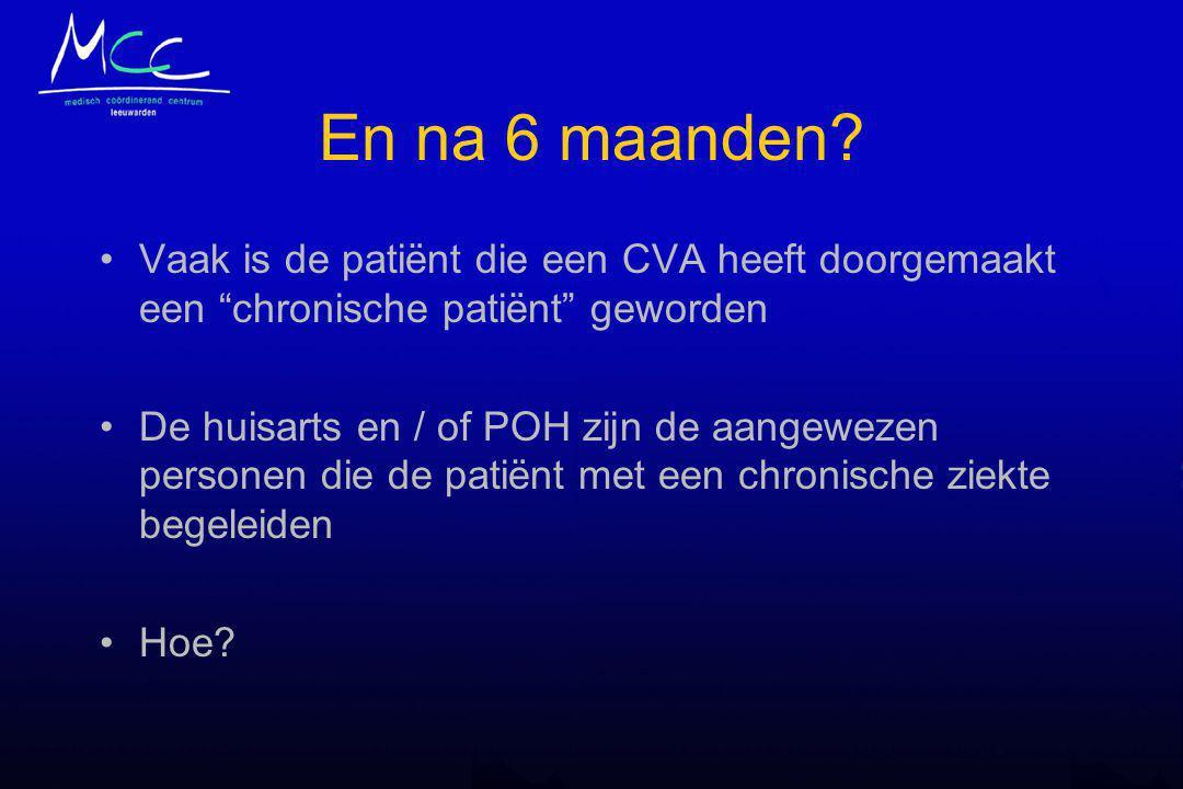 En na 6 maanden Vaak is de patiënt die een CVA heeft doorgemaakt een chronische patiënt geworden.