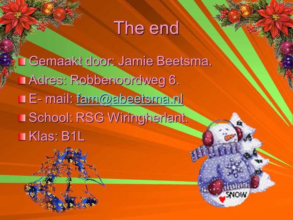 The end Gemaakt door: Jamie Beetsma. Adres: Robbenoordweg 6.