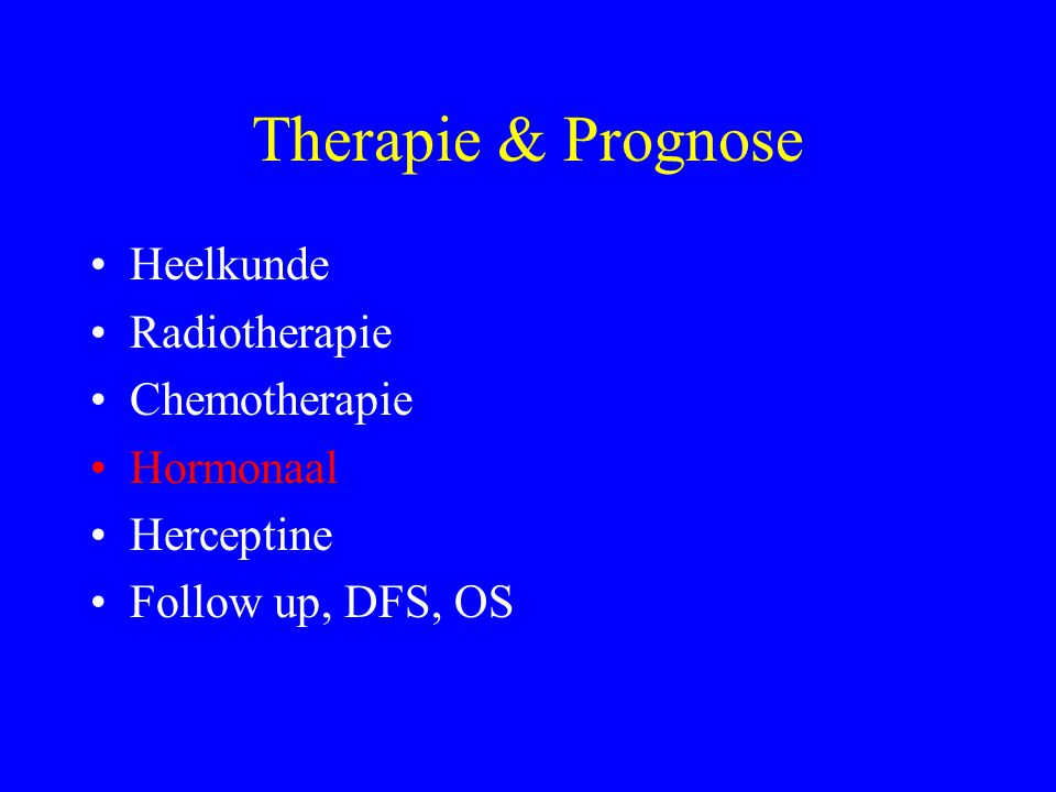Therapie & Prognose Heelkunde Radiotherapie Chemotherapie Hormonaal