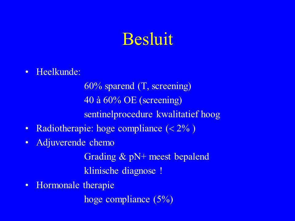 Besluit Heelkunde: 60% sparend (T, screening) 40 à 60% OE (screening)