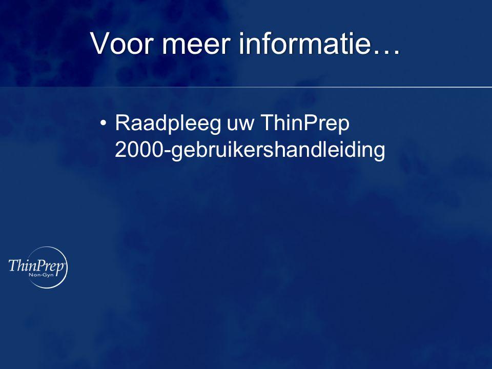 Voor meer informatie… Raadpleeg uw ThinPrep 2000-gebruikershandleiding