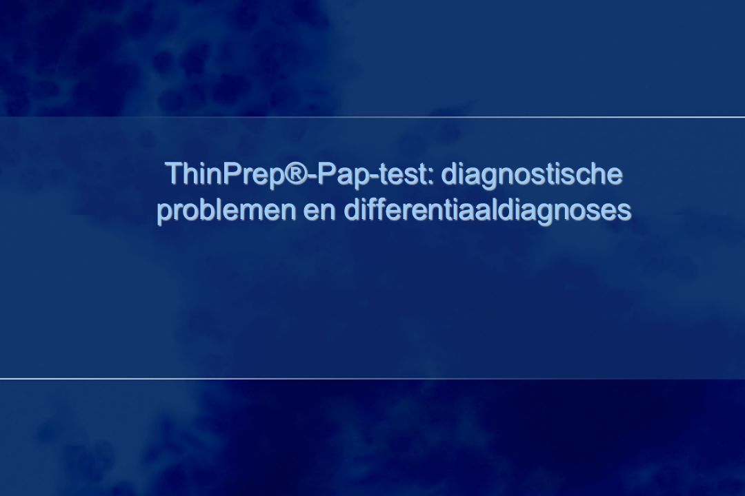 ThinPrep®-Pap-test: diagnostische problemen en differentiaaldiagnoses