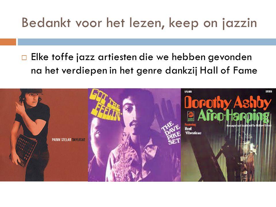 Bedankt voor het lezen, keep on jazzin