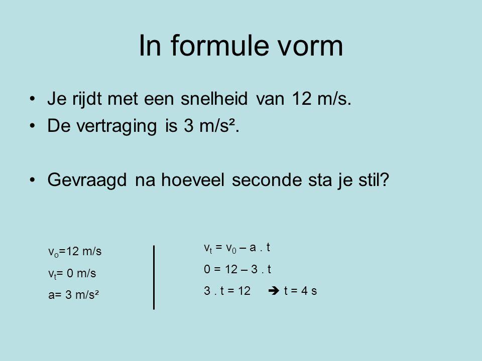 In formule vorm Je rijdt met een snelheid van 12 m/s.