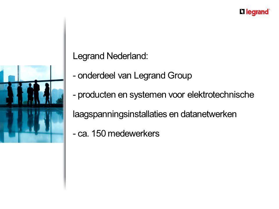 Legrand Nederland: - onderdeel van Legrand Group - producten en systemen voor elektrotechnische laagspanningsinstallaties en datanetwerken - ca.