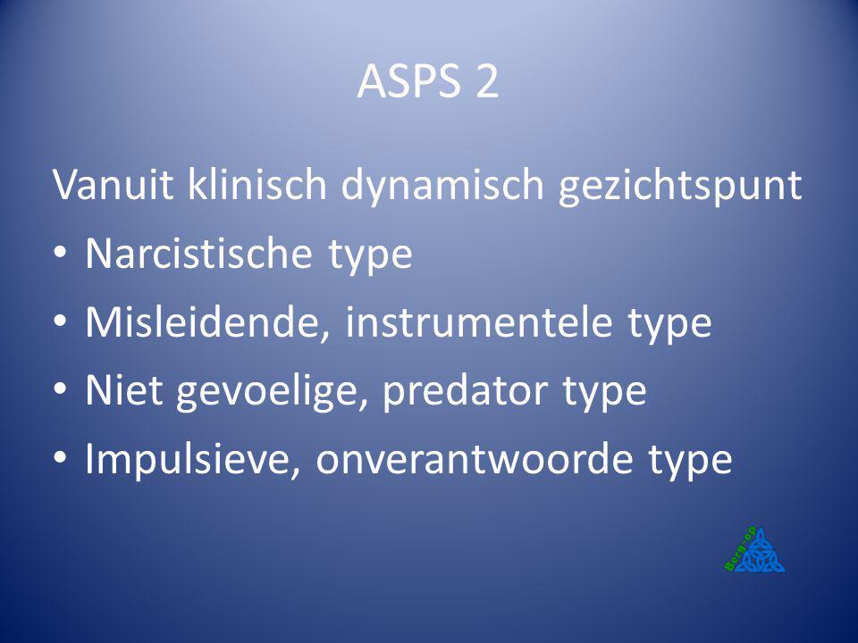 ASPS 2 Vanuit klinisch dynamisch gezichtspunt Narcistische type