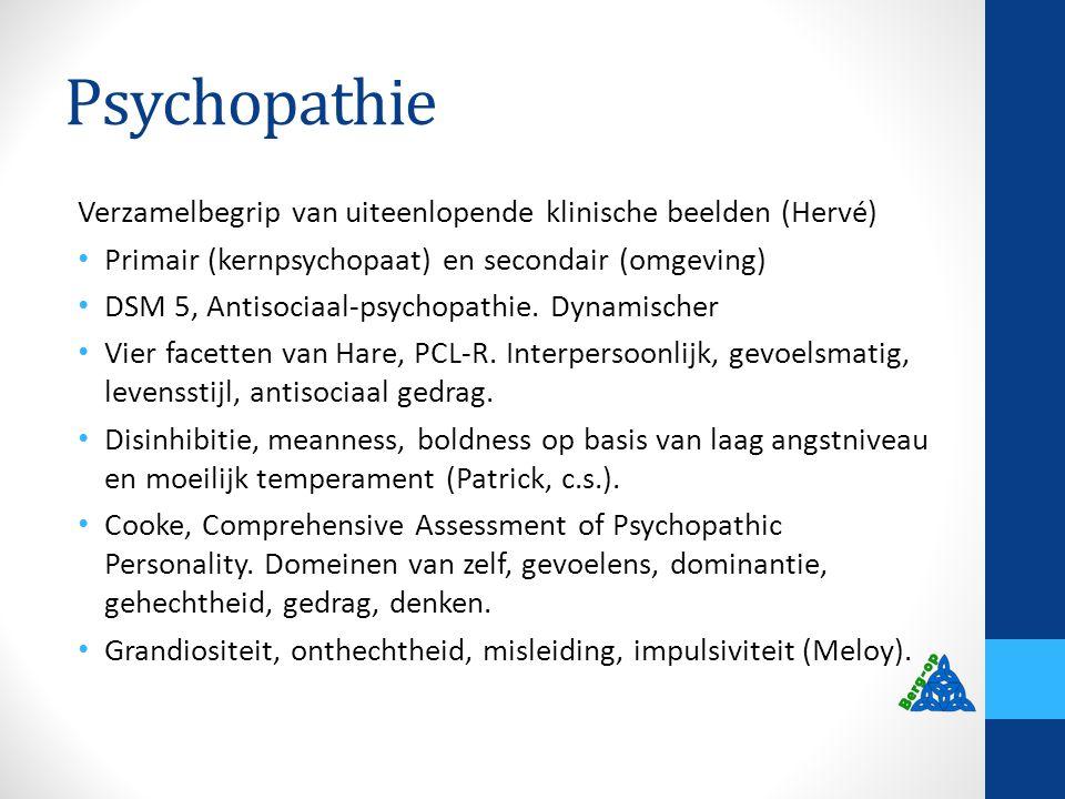 Psychopathie Verzamelbegrip van uiteenlopende klinische beelden (Hervé) Primair (kernpsychopaat) en secondair (omgeving)