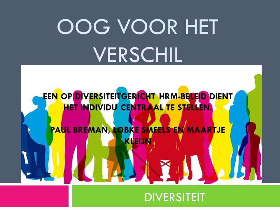 Oog voor het verschil Een op diversiteitgericht HRM-beleid dient het individu centraal te stellen. Paul breman, lobke smeels en maartje kleijn