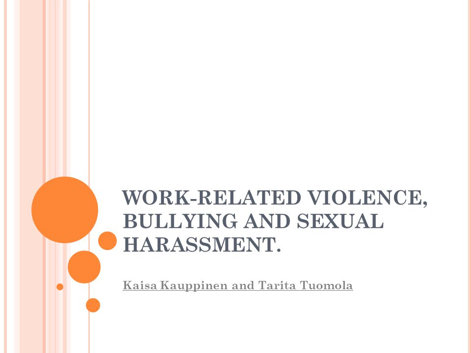 WORK-RELATED VIOLENCE, BULLYING AND SEXUAL HARASSMENT.