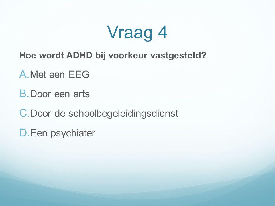 Vraag 4 Met een EEG Door een arts Door de schoolbegeleidingsdienst