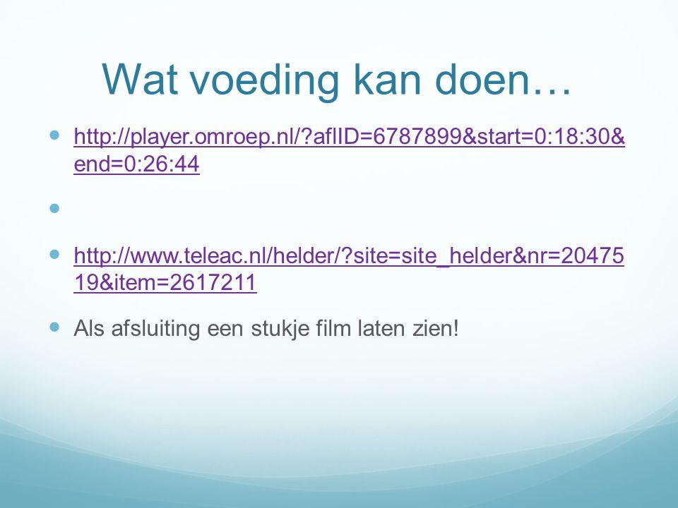 Wat voeding kan doen… http://player.omroep.nl/ aflID=6787899&start=0:18:30& end=0:26:44.