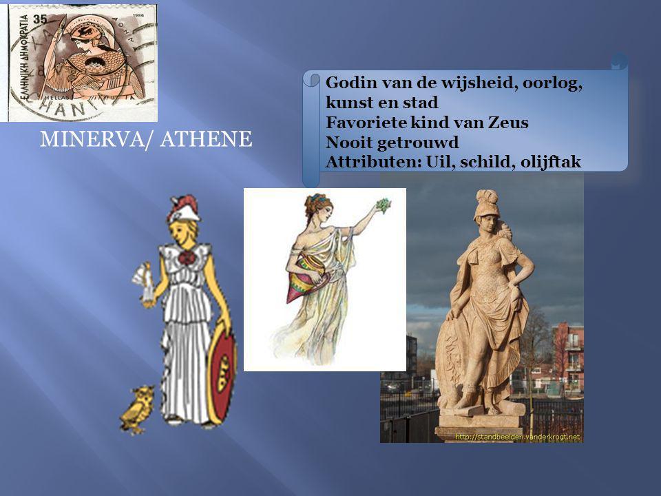 Godin van de wijsheid, oorlog, kunst en stad Favoriete kind van Zeus Nooit getrouwd Attributen: Uil, schild, olijftak