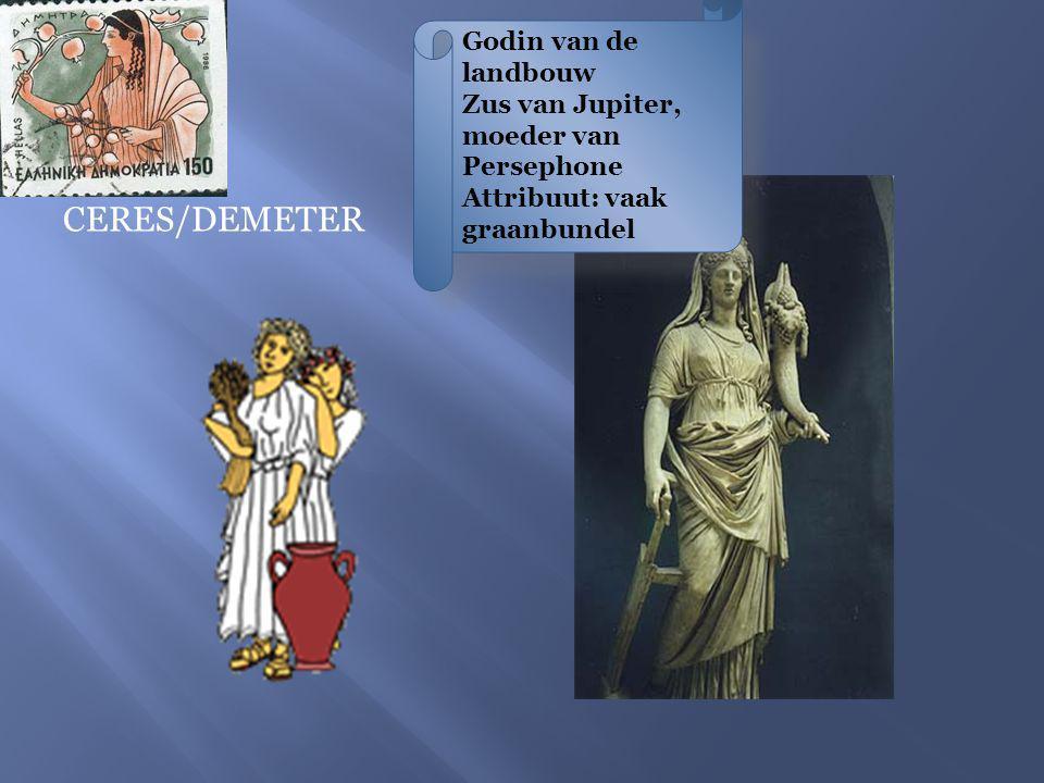 Godin van de landbouw Zus van Jupiter, moeder van Persephone Attribuut: vaak graanbundel