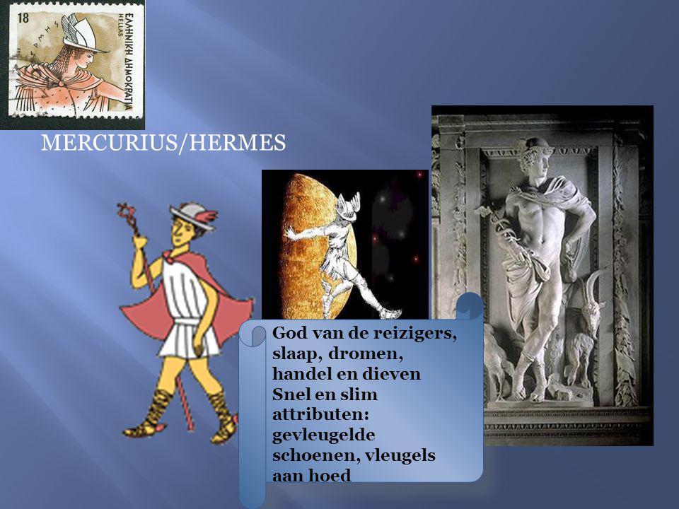 MERCURIUS/HERMES God van de reizigers, slaap, dromen, handel en dieven Snel en slim attributen: gevleugelde schoenen, vleugels aan hoed.