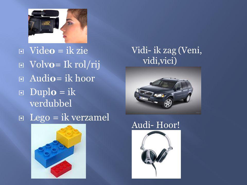 Video = ik zie Volvo= Ik rol/rij Audio= ik hoor Duplo = ik verdubbel