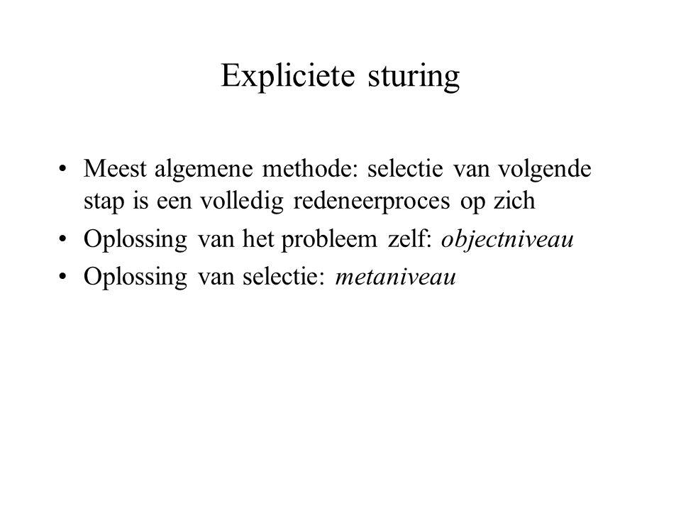 Expliciete sturing Meest algemene methode: selectie van volgende stap is een volledig redeneerproces op zich.