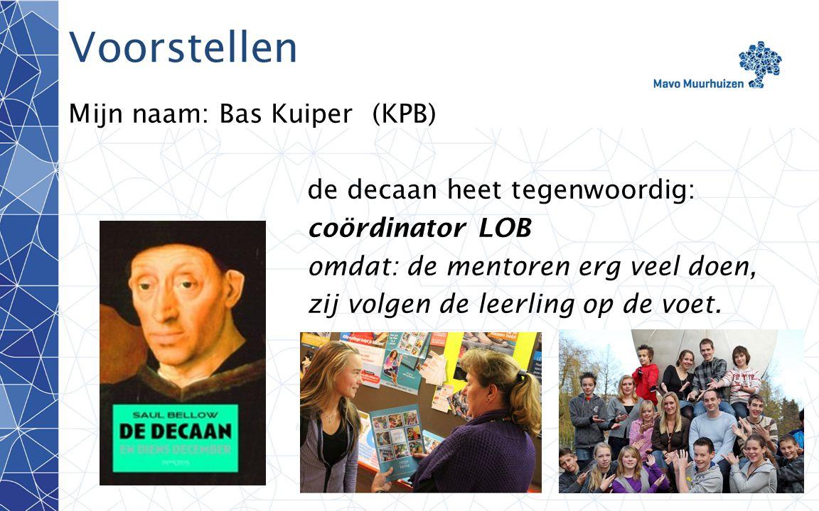 Voorstellen Mijn naam: Bas Kuiper (KPB) de decaan heet tegenwoordig: