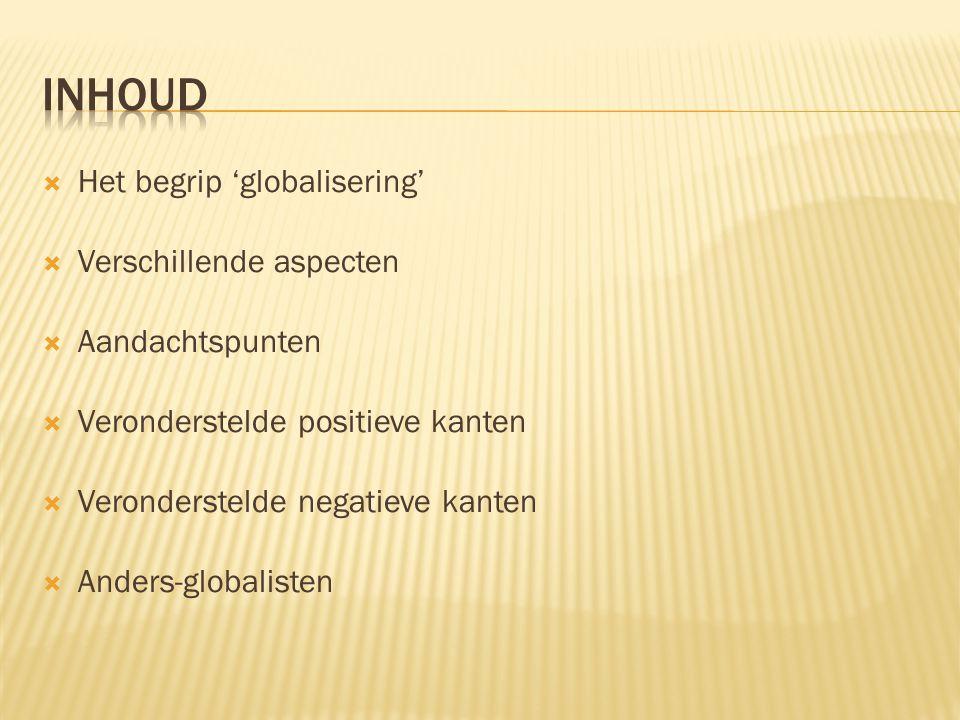 Inhoud Het begrip 'globalisering' Verschillende aspecten