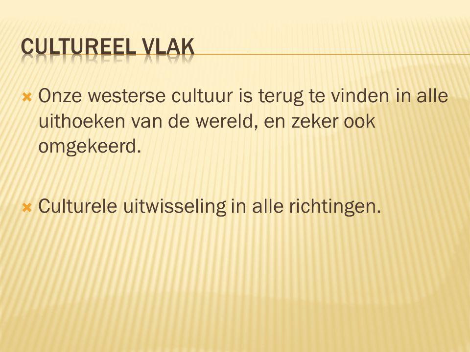 Cultureel vlak Onze westerse cultuur is terug te vinden in alle uithoeken van de wereld, en zeker ook omgekeerd.
