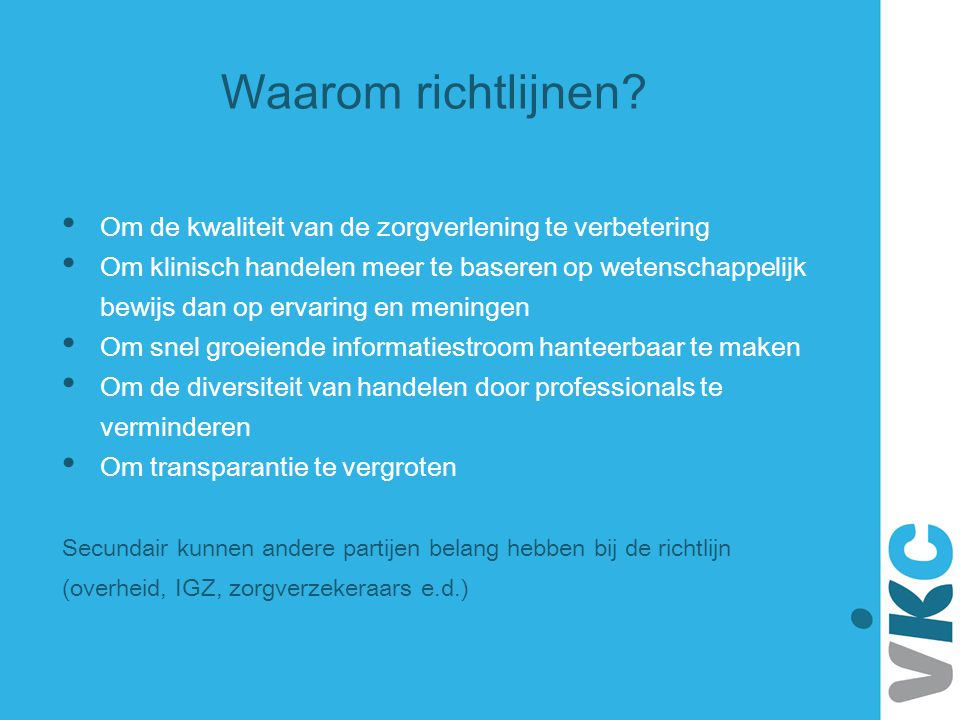 Waarom richtlijnen Om de kwaliteit van de zorgverlening te verbetering.