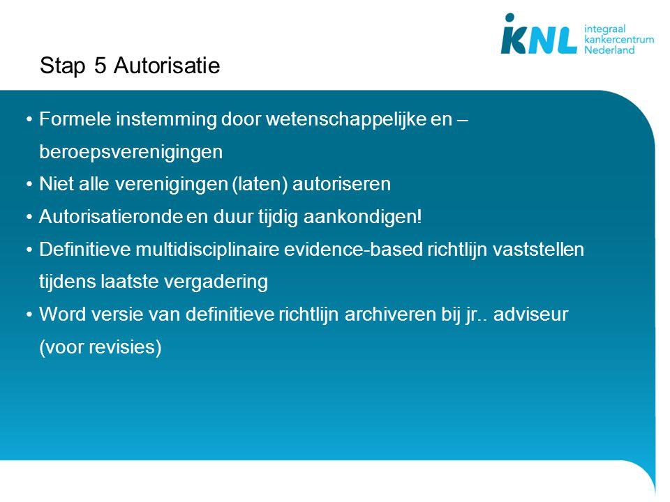 Stap 5 Autorisatie Formele instemming door wetenschappelijke en –beroepsverenigingen. Niet alle verenigingen (laten) autoriseren.