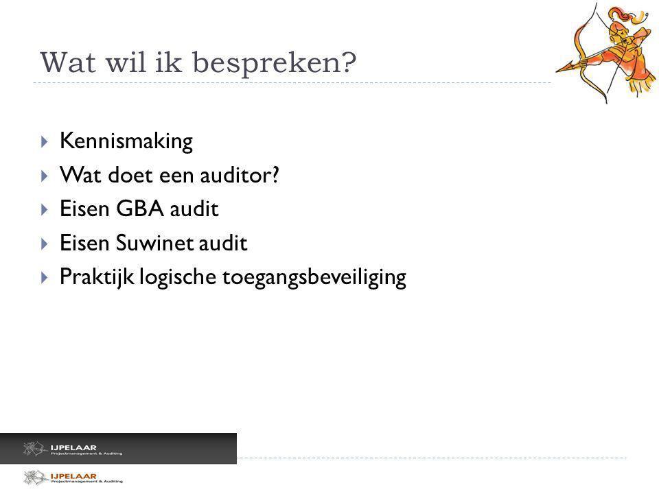 Wat wil ik bespreken Kennismaking Wat doet een auditor