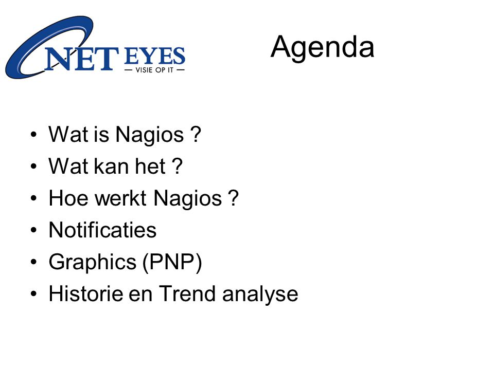 Agenda Wat is Nagios Wat kan het Hoe werkt Nagios Notificaties