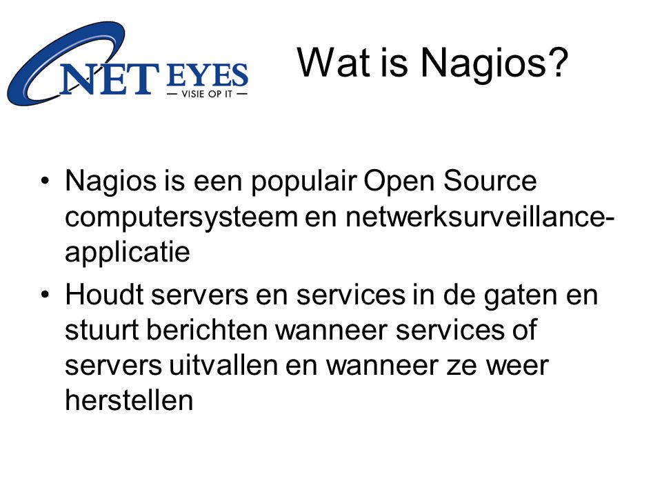 Wat is Nagios Nagios is een populair Open Source computersysteem en netwerksurveillance- applicatie.