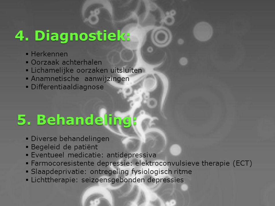 4. Diagnostiek: 5. Behandeling: Herkennen Oorzaak achterhalen