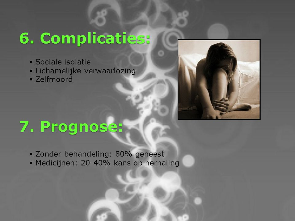6. Complicaties: 7. Prognose: Sociale isolatie