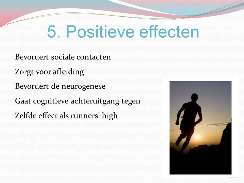 5. Positieve effecten Bevordert sociale contacten Zorgt voor afleiding