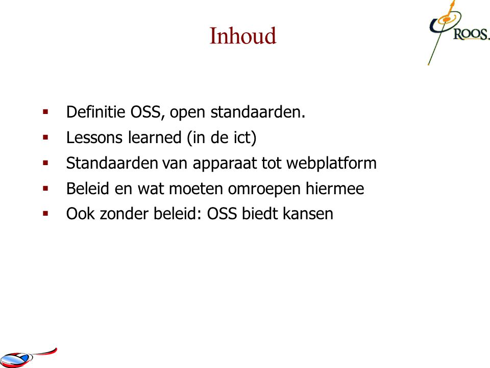 Inhoud Definitie OSS, open standaarden. Lessons learned (in de ict)