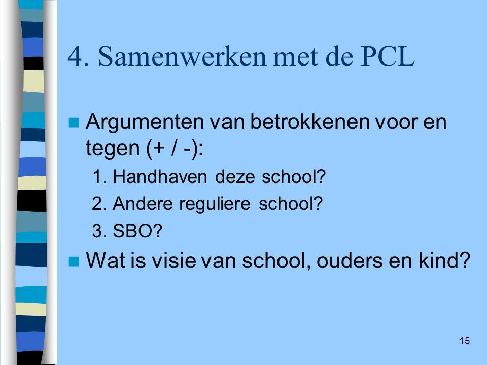 4. Samenwerken met de PCL Argumenten van betrokkenen voor en tegen (+ / -): 1. Handhaven deze school