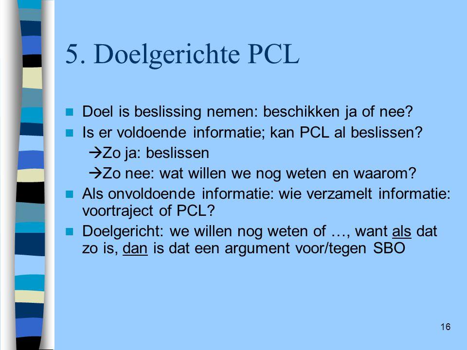 5. Doelgerichte PCL Doel is beslissing nemen: beschikken ja of nee