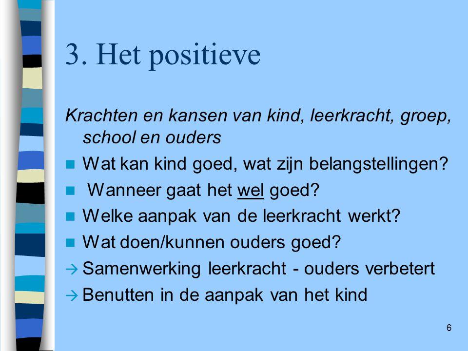 3. Het positieve Krachten en kansen van kind, leerkracht, groep, school en ouders. Wat kan kind goed, wat zijn belangstellingen
