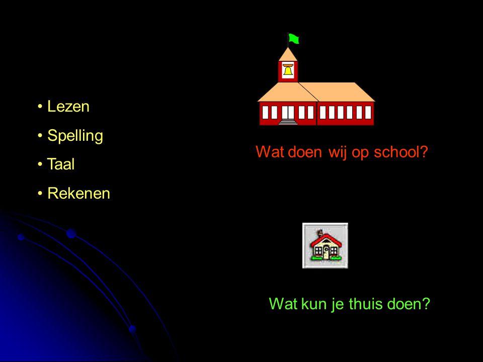 Lezen Spelling Taal Rekenen Wat doen wij op school Wat kun je thuis doen