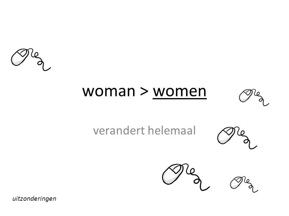 woman > women verandert helemaal uitzonderingen