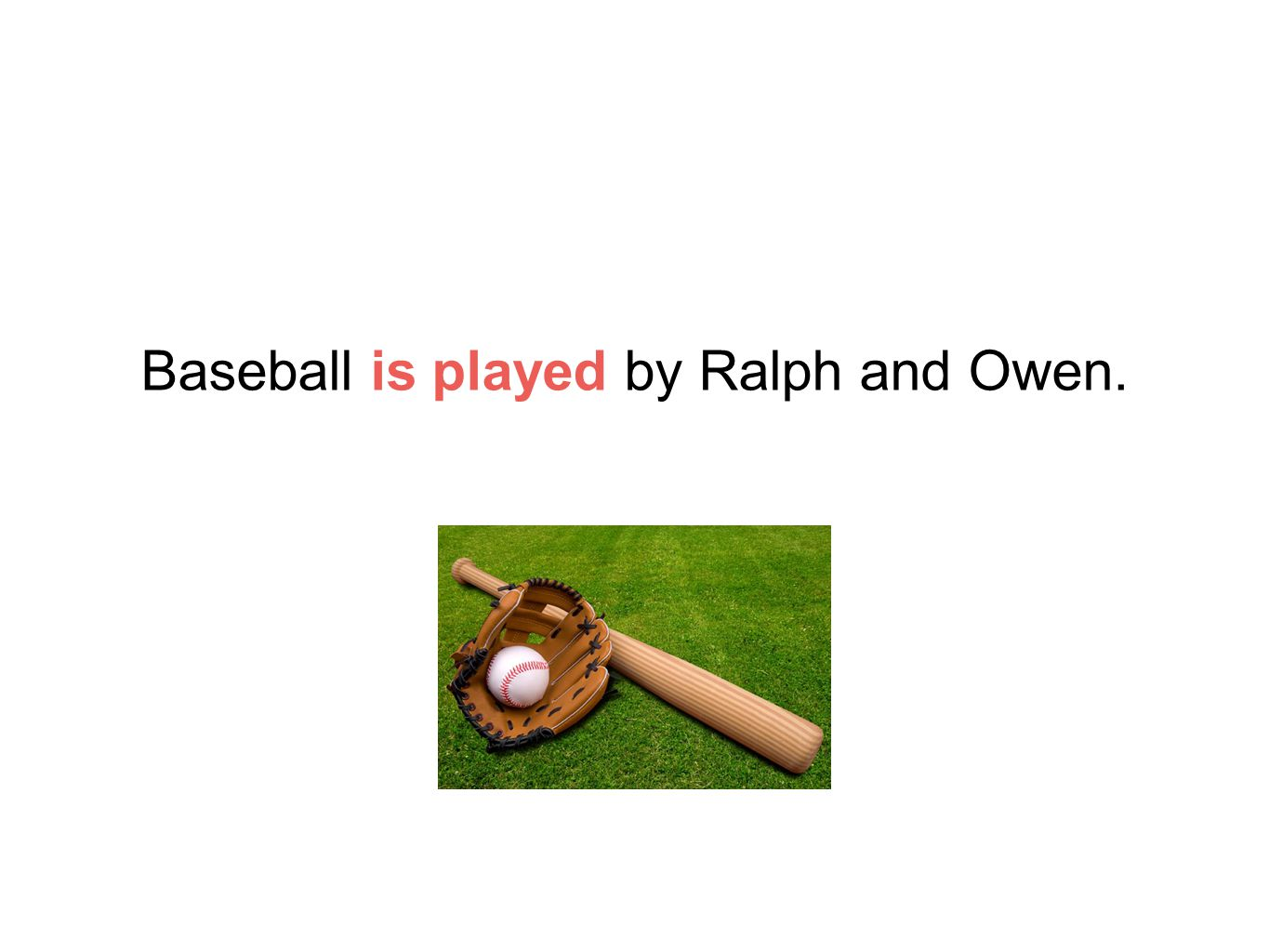 Baseball is played by Ralph and Owen.