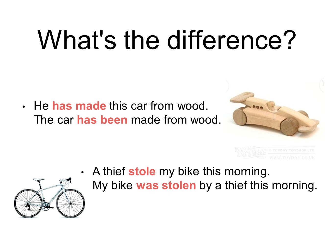 What s the difference He has made this car from wood. The car has been made from wood.