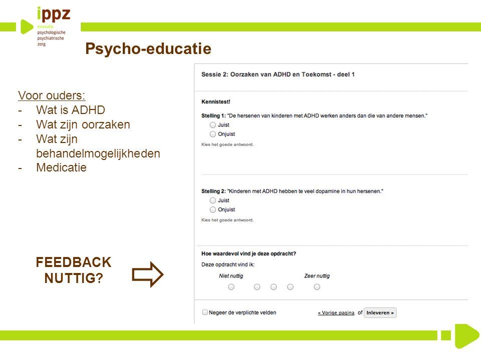  Psycho-educatie FEEDBACK NUTTIG Voor ouders: Wat is ADHD