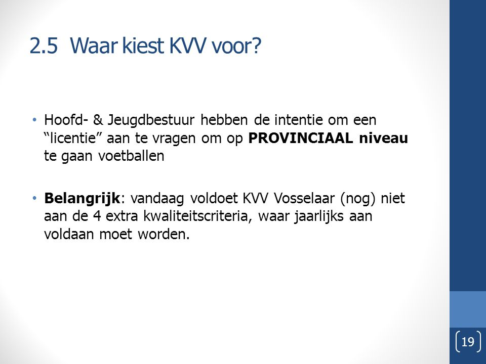 2.5 Waar kiest KVV voor Hoofd- & Jeugdbestuur hebben de intentie om een licentie aan te vragen om op PROVINCIAAL niveau te gaan voetballen.
