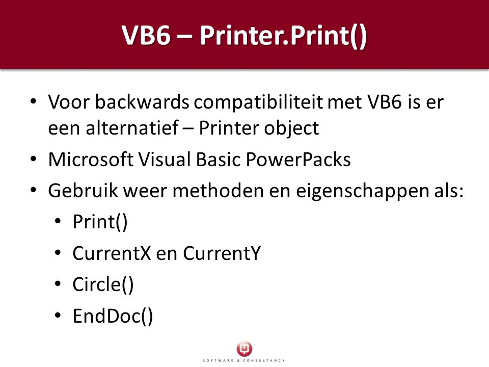 VB6 – Printer.Print() Voor backwards compatibiliteit met VB6 is er een alternatief – Printer object.