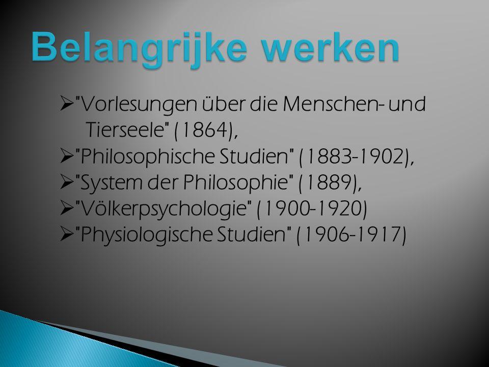 Belangrijke werken Vorlesungen über die Menschen- und Tierseele (1864), Philosophische Studien (1883-1902),
