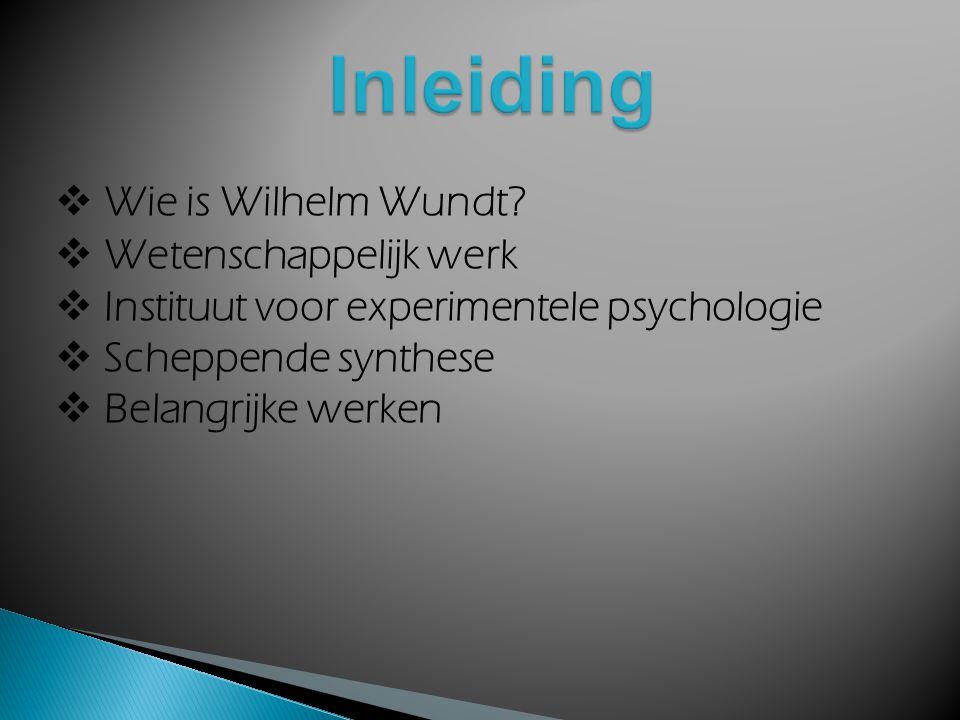 Inleiding Wie is Wilhelm Wundt Wetenschappelijk werk