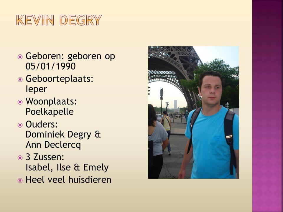 Kevin Degry Geboren: geboren op 05/01/1990 Geboorteplaats: Ieper